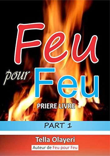 Feu Pour Feu Partie Un Priere Livre T 1 French Edition