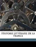 Histoire Littéraire de la France, Académie Inscriptions & Belles-Lettres and Acadmie Inscriptions &. Belles-Lettres, 1174903163
