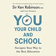 You, Your Child, and School Audiobook by Sir Ken Robinson, Lou Aronica Narrated by Sir Ken Robinson