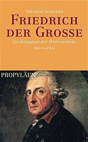 Friedrich der Große: Ein Königtum der Widersprüche. Biographie
