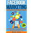 Facebook Marketing: Strategies for Advertising , Business , Making Money and Making Passive Income