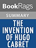summary study guide the invention of hugo cabret by brian selznick
