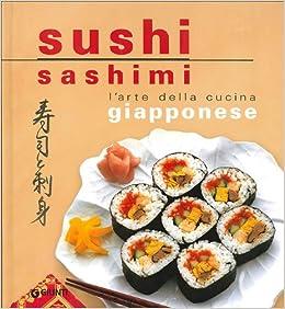 Sushi Sashimi L Arte Della Cucina Giapponese 9788809747012 Amazon