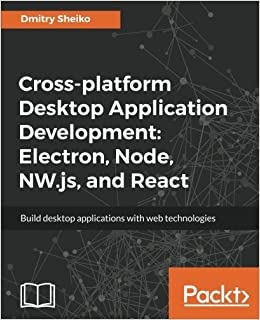 Cross-platform Desktop Application Development: Electron, Node, NW.js, and React: Amazon.es: Dmitry Sheiko: Libros en idiomas extranjeros