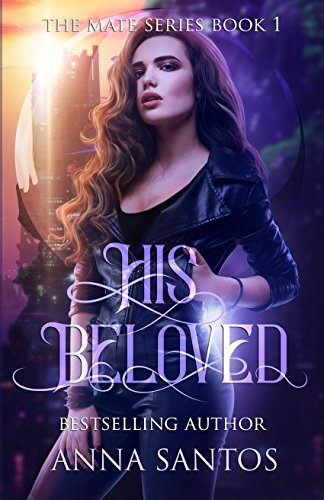 His Beloved: Paranormal Vampire Romance (The Mate Series Book 1) by [Santos, Anna]