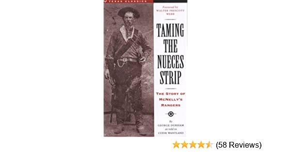 Taming the Nueces Strip: The Story of McNellys Rangers (Texas Classics)