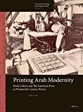 "Hala Auji, ""Printing Arab Modernity: Book Culture and the American Press in Nineteenth-Century Beirut"" (Brill, 2016)"