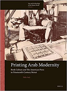 Printing Arab Modernity (Arts and Archaeology of the Islamic World)
