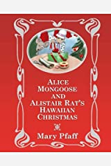 Alice Mongoose and Alistair Rat's Hawaiian Christmas: The Classic Children's Picture Book by Mary Pfaff,The Beatrix Potter of Hawaii (Volume 4)