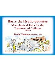 Harry the Hypno-potamus: Metaphorical Tales for the Treatment of Children (Volume 1)