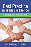 img - for Best Practice in Team Excellence: Using the International Team Excellence Award Framework to Improve Your Organization s Results book / textbook / text book