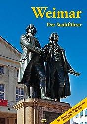 Weimar - Der Stadtführer: Ein Führer durch die Klassikerstadt