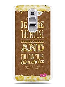 GRÜV Premium Case - 'Inspirational Motivational Wise Quote Citation Expression Saying : Ignore the Noise' Design - Best Quality Designer Print on White Hard Cover - for LG G2 Mini LS885 D618
