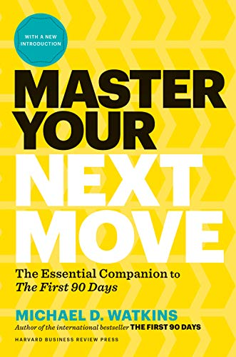 "Master Your Next Move, with a New Introduction: The Essential Companion to ""The First 90 Days"""