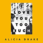 I Love You Too Much | Alicia Drake