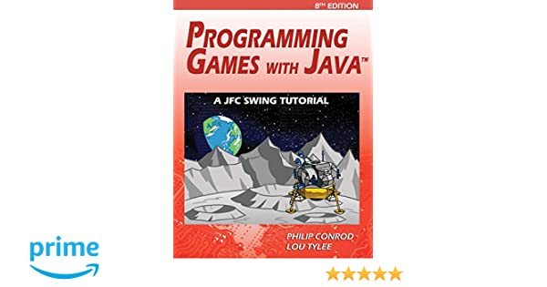Programming Games with Java: A Jfc Swing Tutorial: Philip Conrod