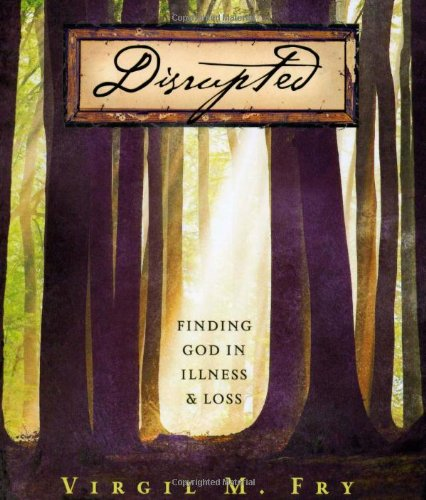 Disrupted: Finding God in Illness and Loss