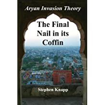 The Aryan Invasion Theory: The Final Nail in its Coffin (English Edition)