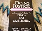 Doing Justice : A Prosecutor's Guide to Ethics and Civil Liability, , 0910397171