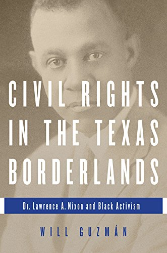 Download Civil Rights in the Texas Borderlands: Dr. Lawrence A. Nixon and Black Activism Pdf