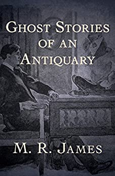 Ghost Stories of an Antiquary by [James, M. R.]