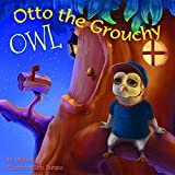 """PICTURE BOOK: """"Otto the Grouchy Owl"""" (Bedtime stories, Beginner Readers, Books for kids Ages 3-5, children's book, Kids Books, Toddler Preschool Books, Bedtime & Dreaming)"""