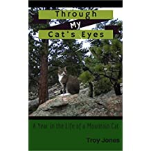 Through My Cat's Eyes: A Year in the Life of a Mountain Cat (Lucky's Life Book 1)