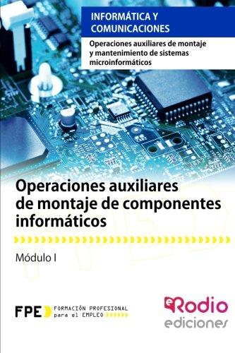 Operaciones auxiliares de montaje de componentes informticos. Operaciones auxiliares de montaje y mantenimiento de sistemas microinformticos: ... sistemas microinformticos (Spanish Edition)