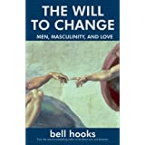 The Will to Change: Men, Masculinity, and Love