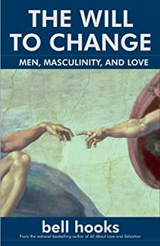 The Will to Change: Men, Masculinity, and Love by [hooks, bell]