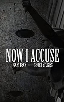 Now I Accuse by [Beck, Gary]