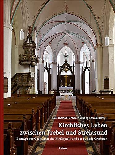 Kirchliches Leben Zwischen Trebel Und Strelasund  Beiträge Zur Geschichte Des Kirchspiels Und Der Synode Grimmen