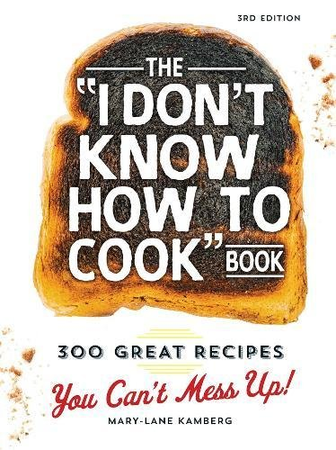 The I Don't Know How To Cook Book: 300 Great Recipes You Can't Mess Up! by Mary-Lane Kamberg