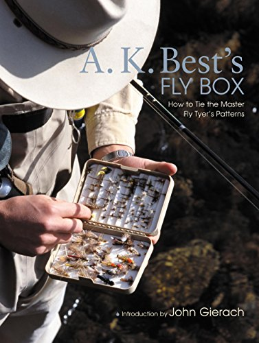 A. K. Best's Fly Box: How to Tie the Master Fly-Tyer's Patterns -