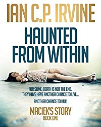 Haunted From Within (BOOK ONE) Maciek's Story : A Mystery & Detective Paranormal Action & Adventure Medical Thriller Conspiracy: Free Ebook (English Edition)