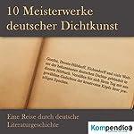 10 Meisterwerke deutscher Dichtkunst: Eine Reise durch deutsche Literaturgeschichte | Johann Wolfgang von Goethe,Josef Freiherr von Eichendorff,Matthias Claudius,Emanuel Geibel,Georg Heym,Gustav Schwab