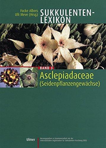 Sukkulenten-Lexikon: Sukkulentenlexikon 3. Asclepiadaceae (Seidenpflanzengewächse): Bd 3