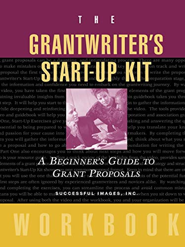 The Grantwriter's Start-Up Kit: A Beginner's Guide to Grant Proposals Workbook (Writing A Mission Statement For A Small Business)