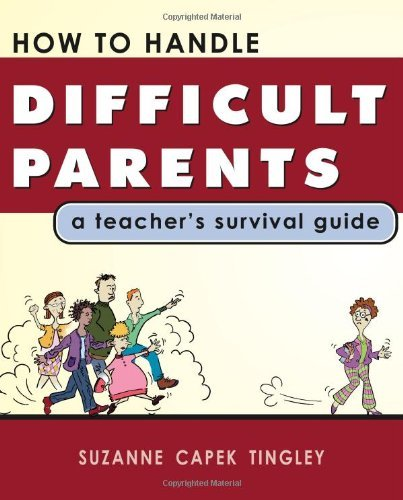 By Suzanne Capek Tingley - How To Handle Difficult Parents: A Teacher's Survival Guide (1905-07-13) [Paperback]