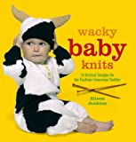 Wacky Baby Knits: 20 Knitted Designs for the Fashion-conscious Toddler