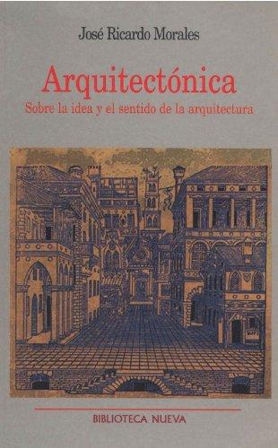 Descargar Libro Arquitectónica. Sobre La Idea Y El Sentido De La Arquitectura José Ricardo Morales