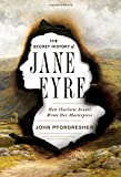The Secret History of Jane Eyre: How Charlotte Bronte Wrote Her Masterpiece