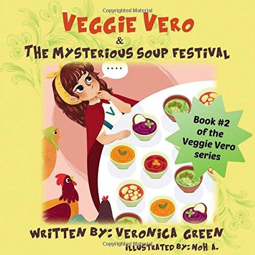 Veggie Vero and the Mysterious Soup Festival: Book #2 of the Veggie Vero series (Adventures of Veggie Vero)