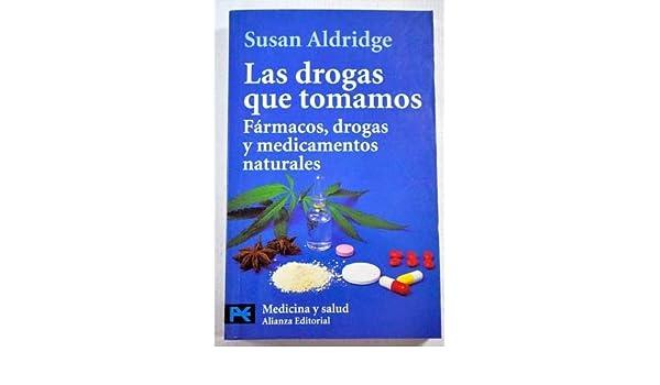 LAS Drogas QUE Tomamos: Farmacos, Drogas Y Medicamentos Naturales ...