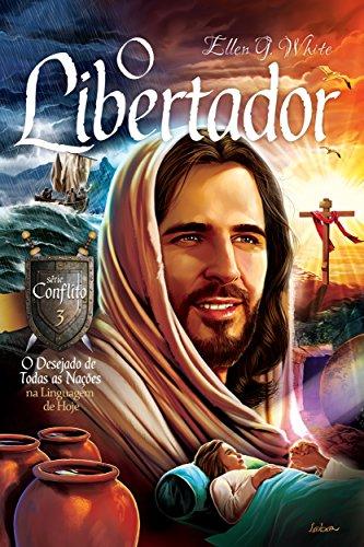 O Libertador: O Desejado de Todas as Nações na Linguagem de Hoje (Conflito Livro 3) (Portuguese Edition)