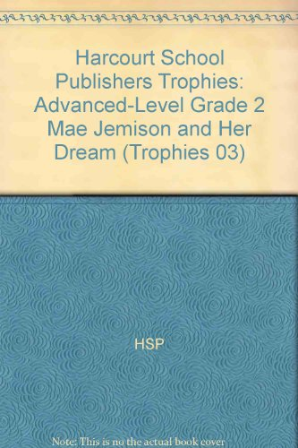 Harcourt School Publishers Trophies: Advanced-Level  Grade 2 Mae Jemison And Her Dream