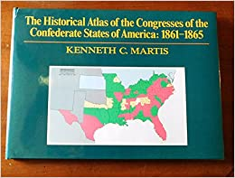 the-historical-atlas-of-the-congresses-of-the-confederate-states-of-america-1861-1865