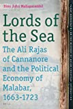 Lords of the Sea : The Ali Rajas of Cannanore and the Political Economy of Malabar, 1663-1723, Mailaparambil, Binu John, 9004180214