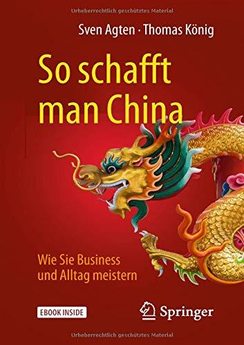 So schafft man China: Wie Sie Business und Alltag meistern Taschenbuch – 23. August 2018 Sven Agten Thomas König Springer 3658219351