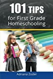 101 Tips for First Grade Homeschooling (How to Homeschool) (Volume 3)